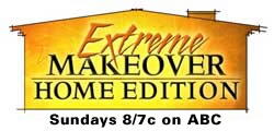 Watch for Us !  On ABC's Hit Show, Extreme Makeover: Home Edition with Ty Pennington